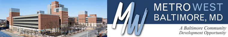 Metro West, Baltimore Maryland - A Baltimore Community Development Opportunity